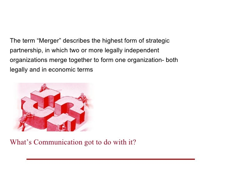 "Mergers and Acquisitions <ul><li>The term ""Merger"" describes the highest form of strategic </li></ul><ul><li>partnership, ..."