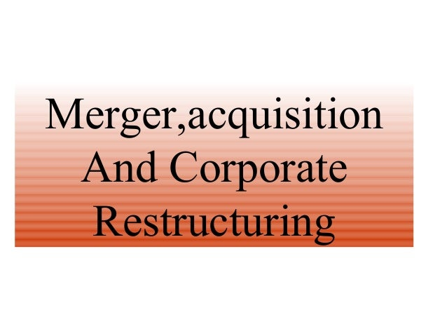 Merger,acquisition And Corporate Restructuring