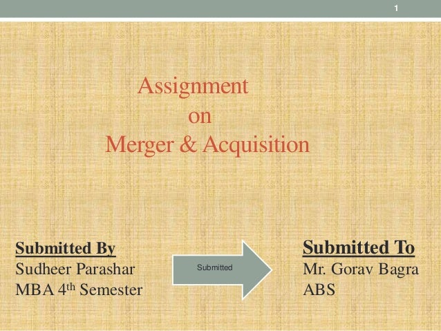Assignment on Merger &Acquisition Submitted By Sudheer Parashar MBA 4th Semester Submitted To Mr. Gorav Bagra ABS Submitte...