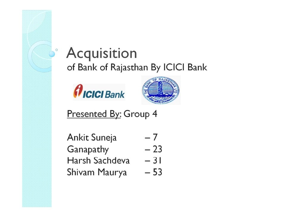 icici bank and bank of rajasthan merger essay Presently the bank has 463 branches, in 24 states, with 294 of the branches being in rajasthan merger with icici bank rbi was critical of bor's promoters not reducing their holdings in the company.