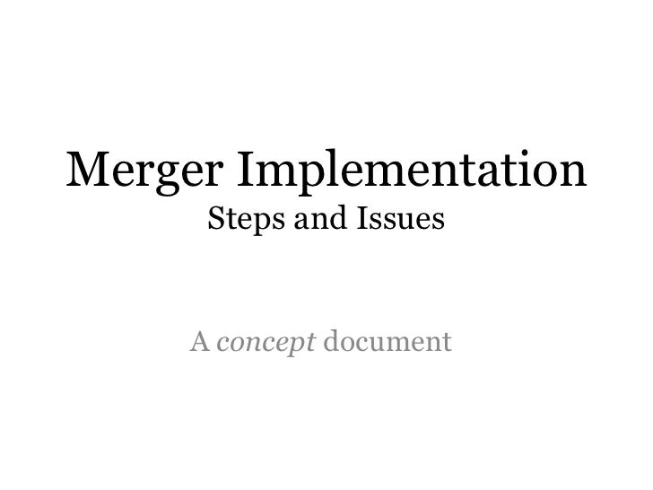 Merger Implementation      Steps and Issues       A concept document