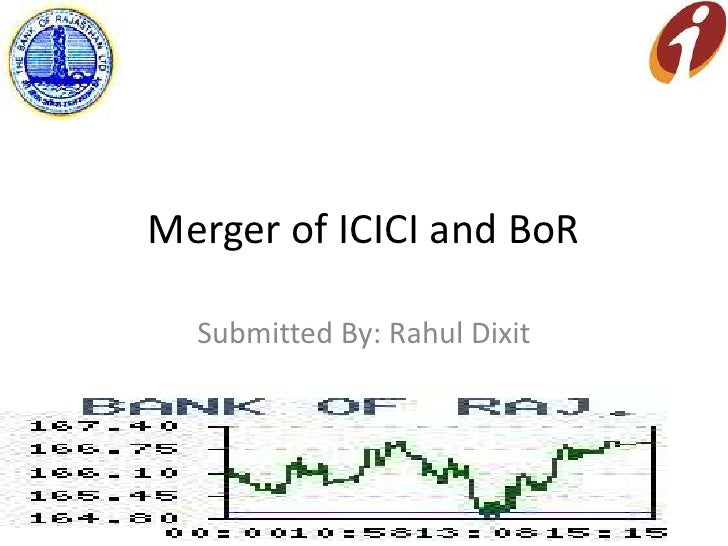 Merger of ICICI and BoR<br />Submitted By: Rahul Dixit<br />
