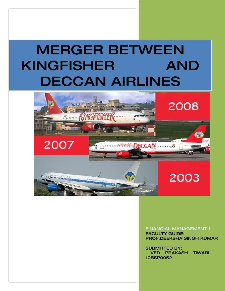 [2010]   MERGER BETWEEN KINGFISHER      AND   DECCAN AIRLINES                  FINANCIAL MANAGEMENT 1              FACULTY...