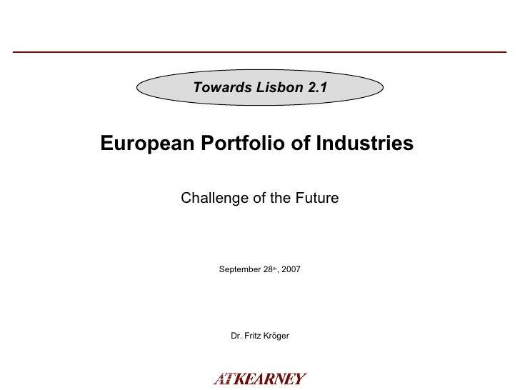 European Portfolio of Industries  September 28 th , 2007 Dr. Fritz Kröger Challenge of the Future Towards Lisbon 2.1