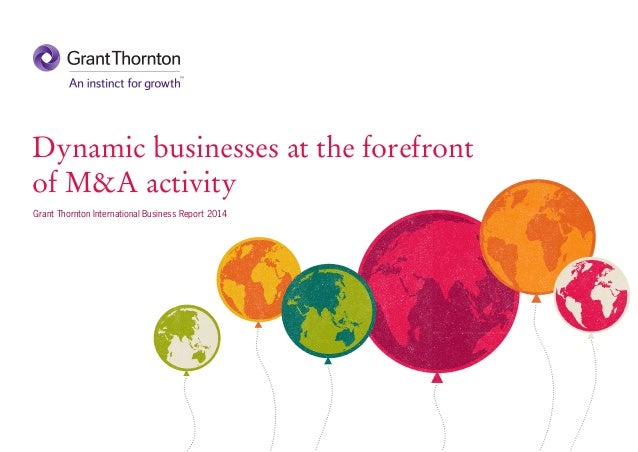Dynamic businesses at the forefront of M&A activity Grant Thornton International Business Report 2014