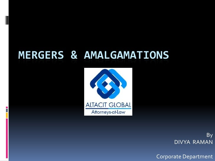 MERGERS & AMALGAMATIONS<br />By<br />DIVYA  RAMAN<br />Corporate Department<br />