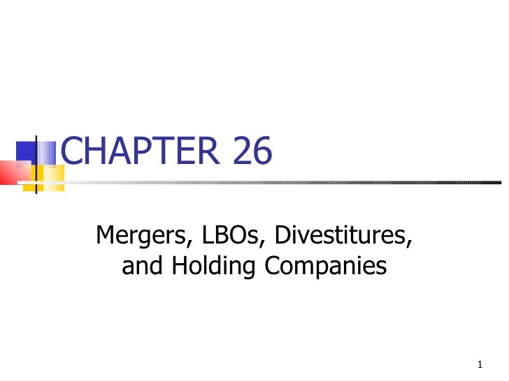 CHAPTER 26 Mergers, LBOs, Divestitures,  and Holding Companies                                1