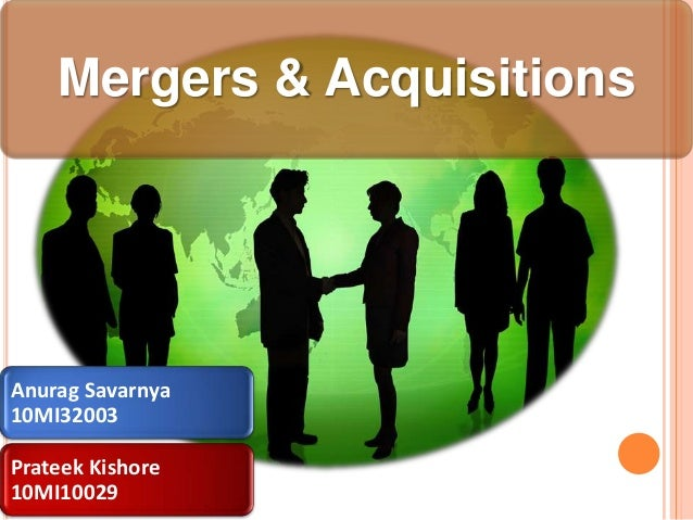 Mergers & AcquisitionsAnurag Savarnya10MI32003Prateek Kishore10MI10029