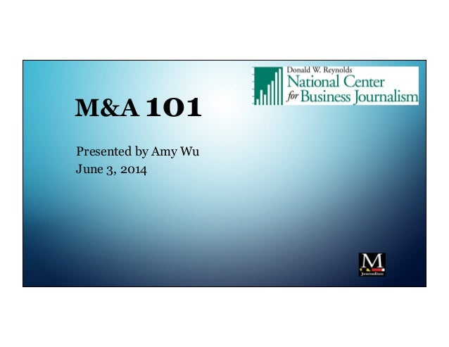 M&A 101 Presented by Amy Wu June 3, 2014