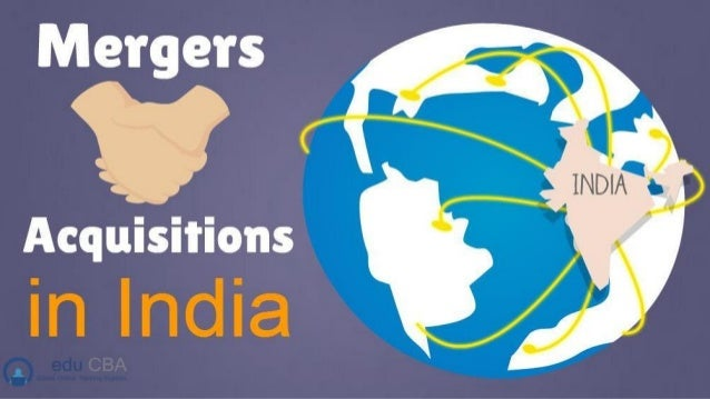 Mergers and Acquisitions in India • Mergers and acquisitions as we know imply alliance of two or more companies. Where a m...