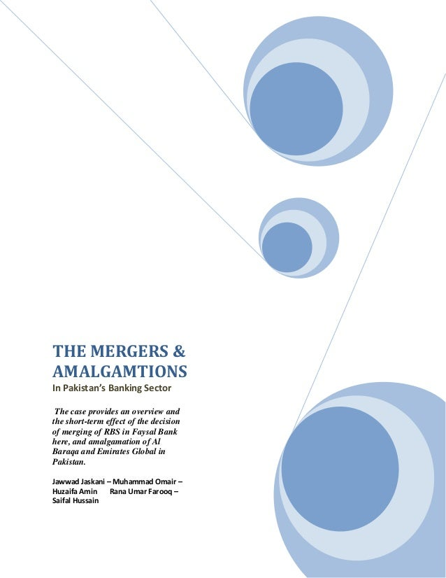 THE MERGERS & AMALGAMTIONS In Pakistan's Banking Sector The case provides an overview and the short-term effect of the dec...