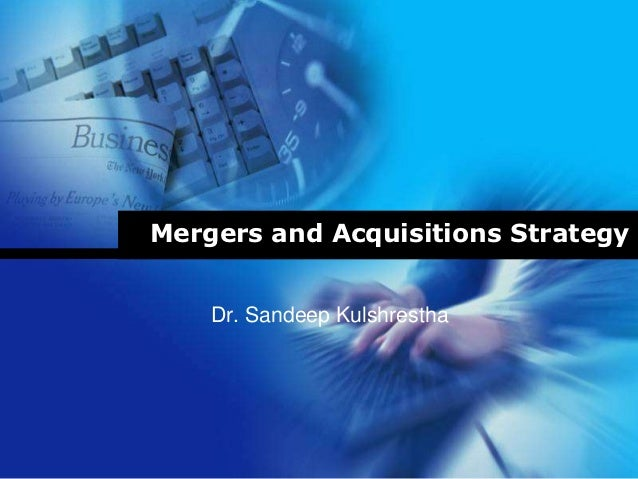 Mergers and Acquisitions Strategy    Dr. Sandeep Kulshrestha