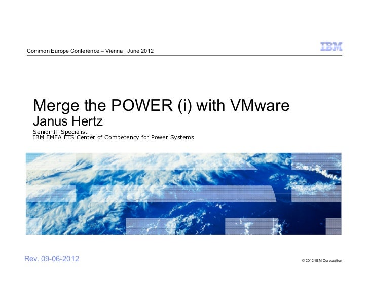 Common Europe Conference – Vienna | June 2012  Merge the POWER (i) with VMware  Janus Hertz  Senior IT Specialist  IBM EME...