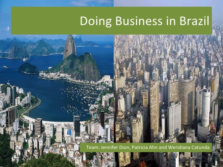 Doing Business in Brazil Team: Jennifer Dion, Patricia Ahn and Weridiana Catunda