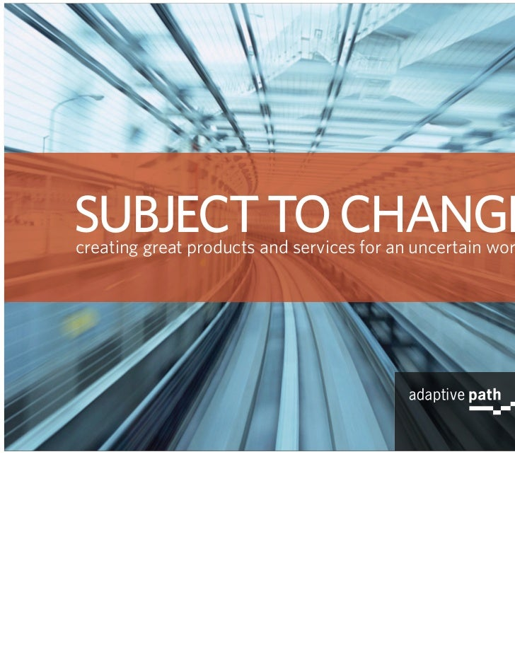 SUBJECT TO CHANGEcreating great products and services for an uncertain world