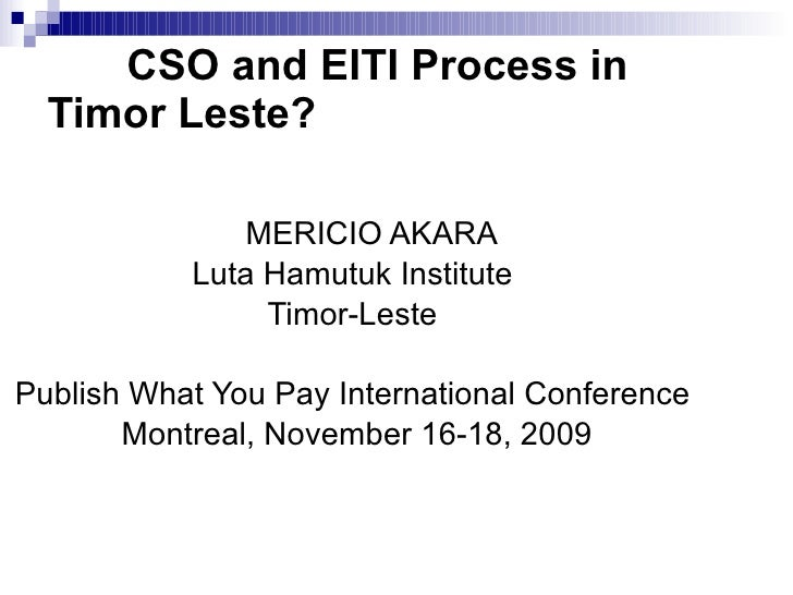 CSO and EITI Process in Timor Leste?   <ul><li>MERICIO AKARA </li></ul><ul><li>Luta Hamutuk Institute  </li></ul><ul><li...