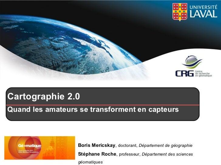 Cartographie 2.0 Quand les amateurs se transforment en capteurs Boris Mericskay ,  doctorant,  Département de géographie S...