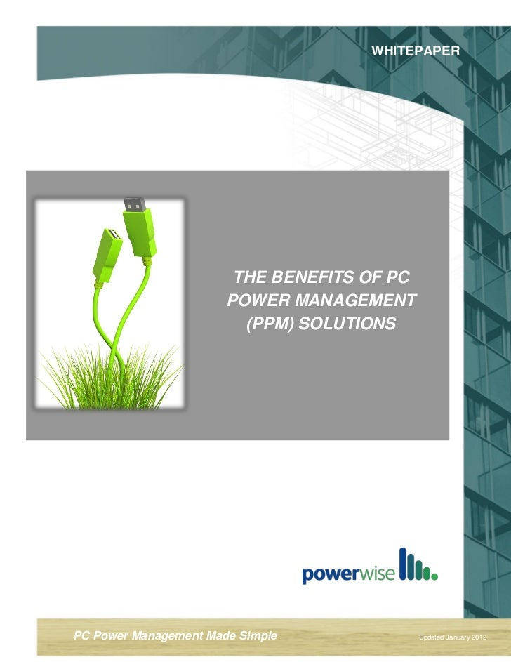 WHITEPAPER                        THE BENEFITS OF PC                       POWER MANAGEMENT                         (PPM) ...