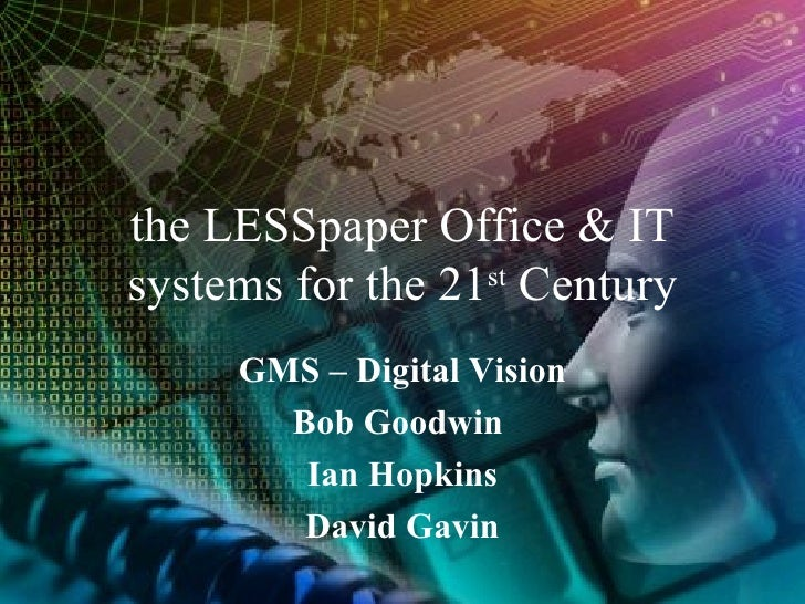 the LESSpaper Office & IT systems for the 21 st  Century GMS – Digital Vision Bob Goodwin  Ian Hopkins David Gavin