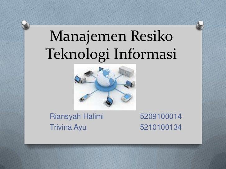 Manajemen ResikoTeknologi InformasiRiansyah Halimi   5209100014Trivina Ayu       5210100134