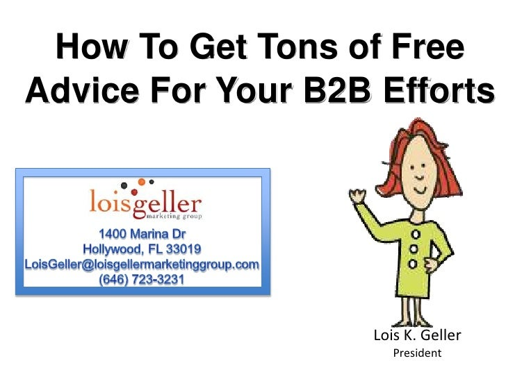 How To Get Tons of Free <br />Advice For Your B2B Efforts<br />1400 Marina Dr<br />Hollywood, FL 33019<br />LoisGeller@loi...