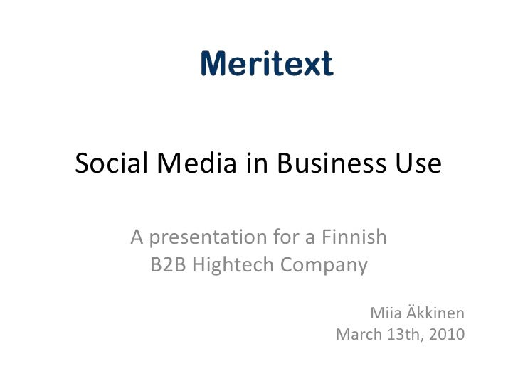 Social Media in Business Use<br />A presentation for a FinnishB2B Hightech Company<br />Miia Äkkinen<br />March 13th,2010<...