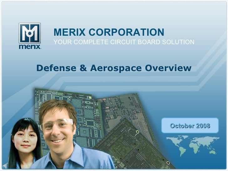 MERIX CORPORATION YOUR COMPLETE CIRCUIT BOARD SOLUTION October 2008 Defense & Aerospace Overview