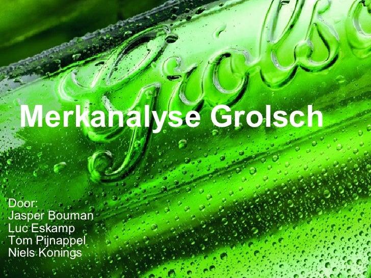 Merkanalyse Grolsch Door: Jasper Bouman Luc Eskamp Tom Pijnappel Niels Konings