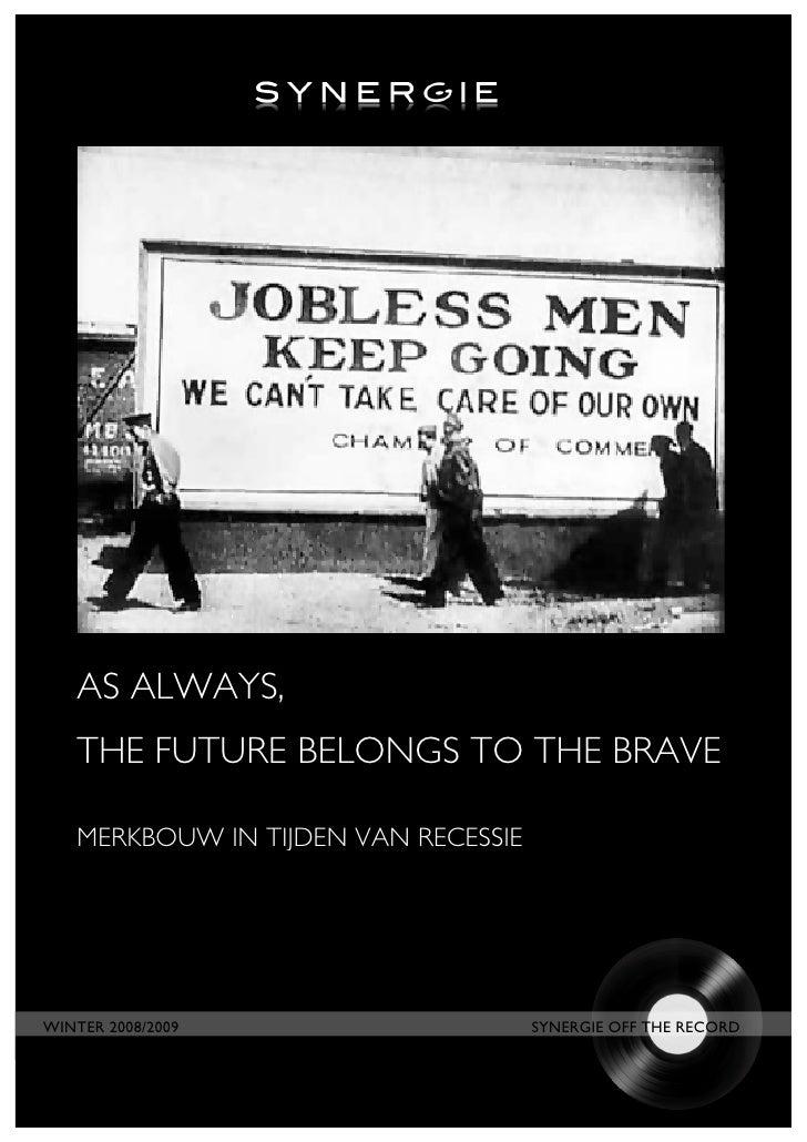 AS ALWAYS,    THE FUTURE BELONGS TO THE BRAVE     MERKBOUW IN TIJDEN VAN RECESSIE     WINTER 2008/2009                    ...