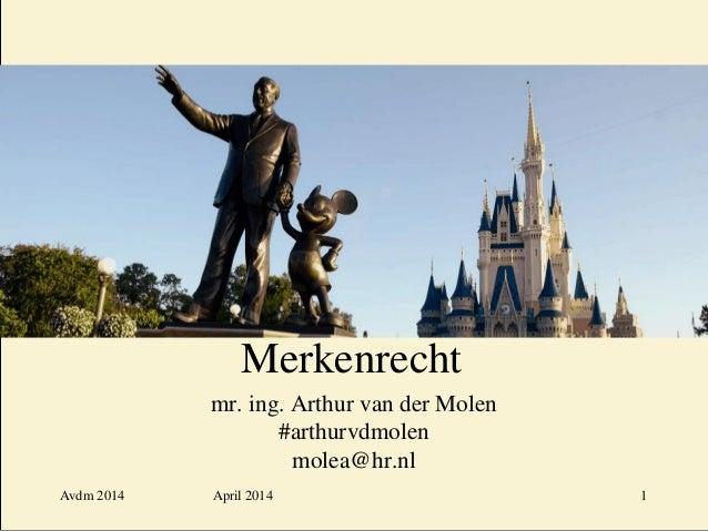 April 2014 Merkenrecht mr. ing. Arthur van der Molen #arthurvdmolen molea@hr.nl Avdm 2014 1