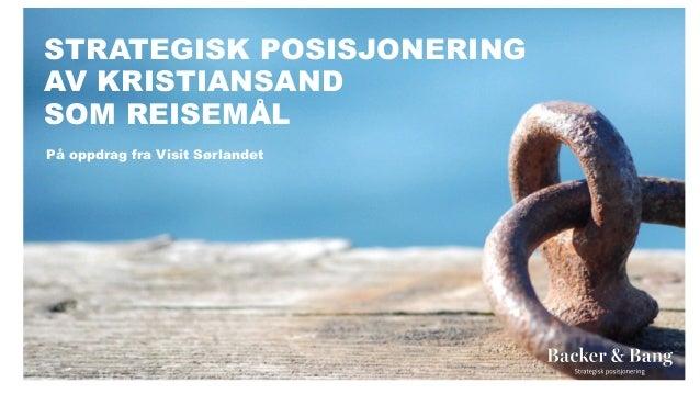 STRATEGISK POSISJONERING AV KRISTIANSAND SOM REISEMÅL På oppdrag fra Visit Sørlandet