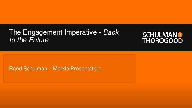 The Engagement Imperative - Backto the FutureRand Schulman – Merkle Presentation