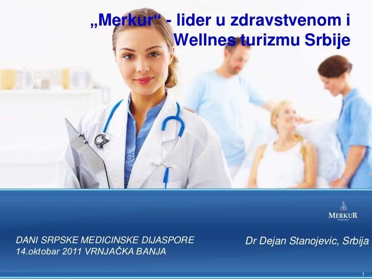 """""""Merkur"""" - lider u zdravstvenom i                       Wellnes turizmu SrbijeDANI SRPSKE MEDICINSKE DIJASPORE   Dr Dejan ..."""