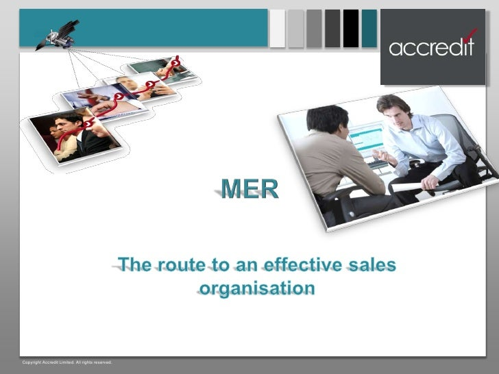 Text<br />MER<br />Theroute to an effective sales organisation<br />Copyright Accredit Limited. All rights reserved.<br />