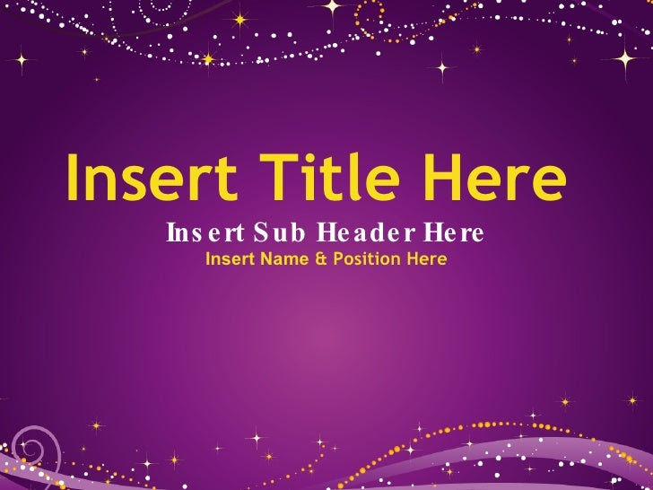 Insert Title Here   Insert Sub Header Here Insert Name  & Position Here
