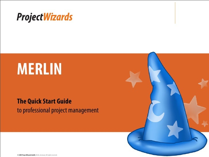 MERLINThe Quick Start Guideto professional project management© 2009 ProjectWizards GmbH, Melle, Germany. All rights reserv...