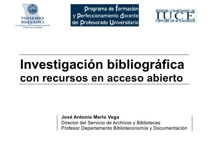 Investigación bibliográfica con recursos en acceso abierto          José Antonio Merlo Vega        Director del Servicio d...
