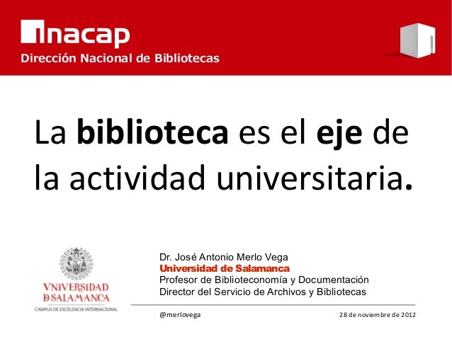 Dirección Nacional de Bibliotecas  La biblioteca es el eje de  la actividad universitaria.                      Dr. José A...