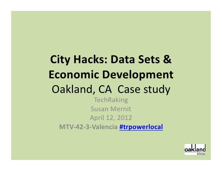City	  Hacks:	  Data	  Sets	  &	  Economic	  Development	   Oakland,	  CA	  	  Case	  study	                     TechRakin...