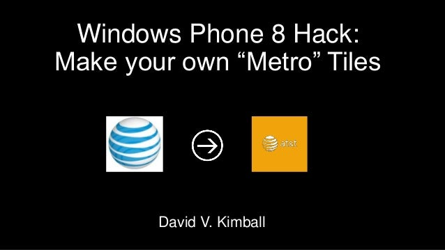 "Windows Phone 8 Hack:Make your own ""Metro"" TilesDavid V. Kimball"