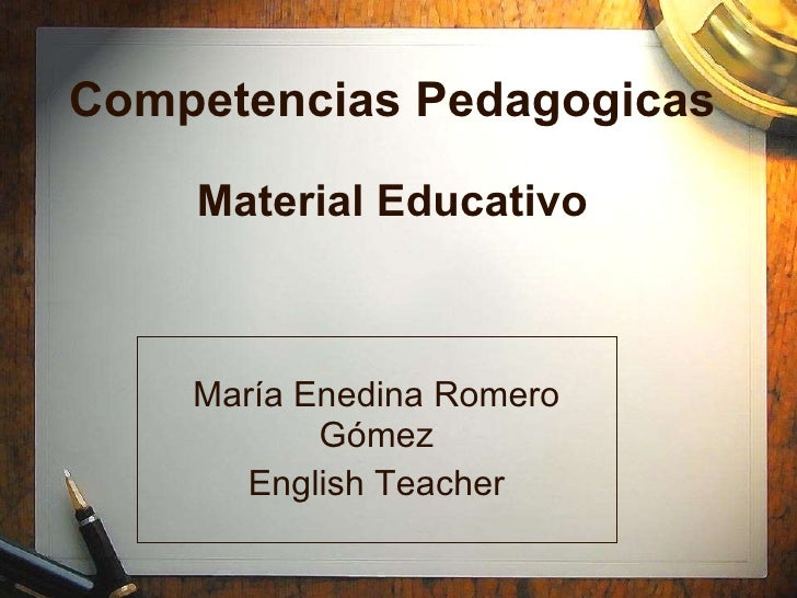 Competencias Pedagogicas Material Educativo María Enedina Romero Gómez English Teacher