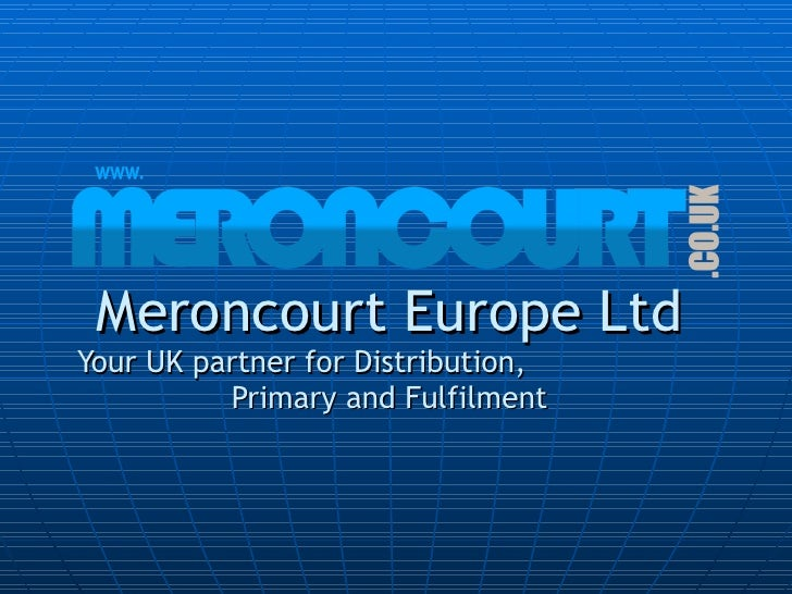 Meroncourt Europe Ltd Your UK partner for Distribution,  Primary and Fulfilment