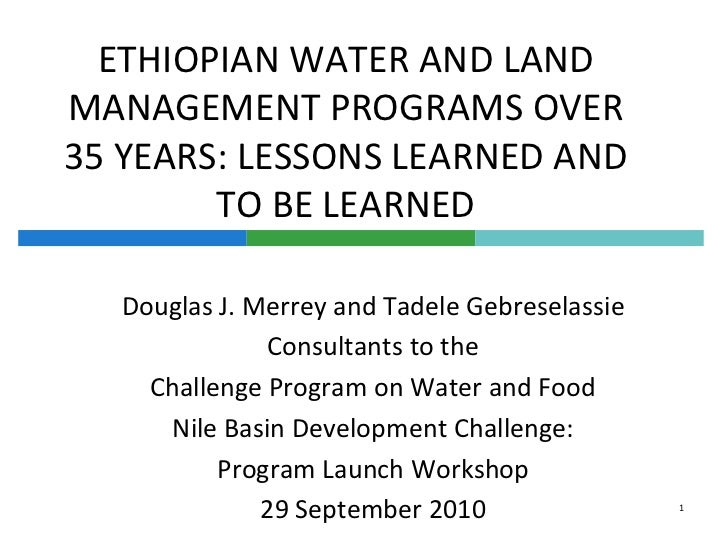 ETHIOPIAN WATER AND LAND MANAGEMENT PROGRAMS OVER 35 YEARS: LESSONS LEARNED AND TO BE LEARNED<br />Douglas J. Merrey and T...