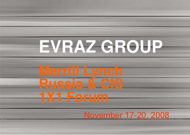 EVRAZ GROUPMerrill LynchRussia & CIS1X1 Forum      November 17-20, 2008