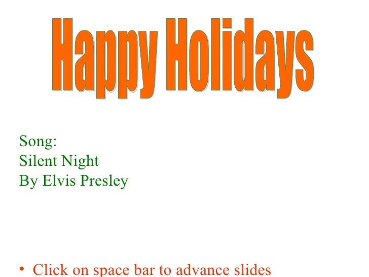 <ul><li>Song: </li></ul><ul><li>Silent Night </li></ul><ul><li>By Elvis Presley </li></ul><ul><li>Click on space bar to ad...