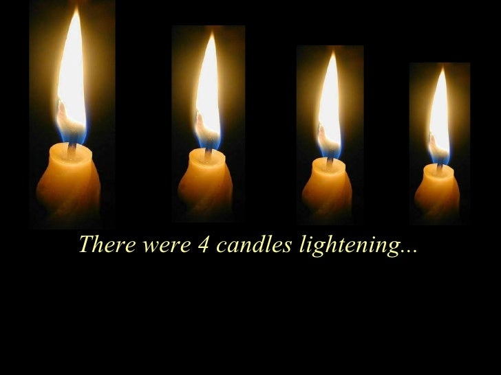 There were 4 candles lightening...