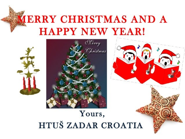 MERRY CHRISTMAS AND A HAPPY NEW YEAR!  Yours, HTUŠ ZADAR CROATIA