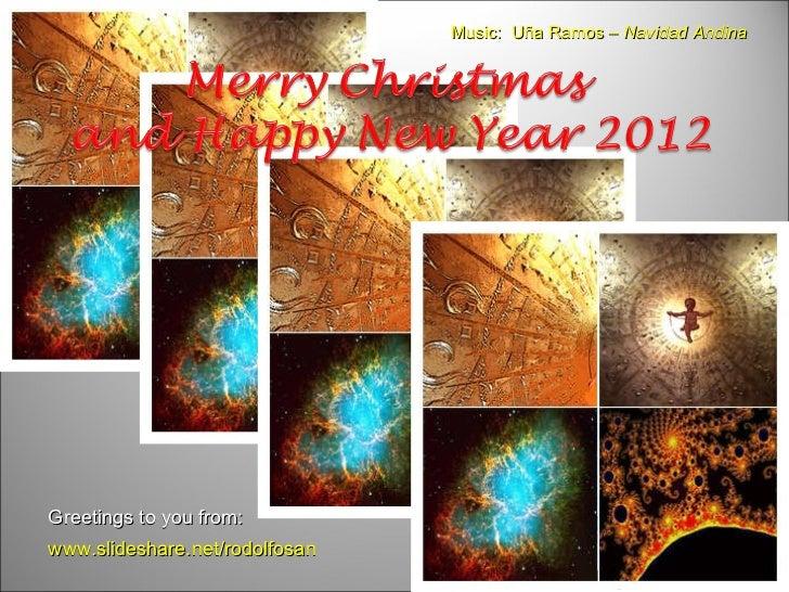 www.slideshare.net/rodolfosan Greetings to you from: Music:  Uña Ramos –  Navidad Andina