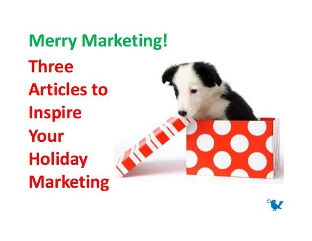 Merry Marketing!ThreeArticles toInspireYourHolidayMarketing