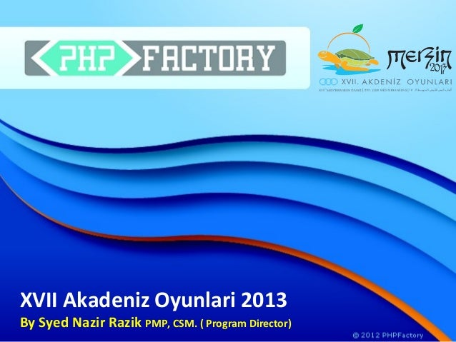 XVII Akadeniz Oyunlari 2013By Syed Nazir Razik PMP, CSM. ( Program Director)